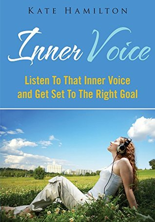 Inner Voice : Listen To That Inner Voice And Get Set To The Right Goal  by  Kate Hamilton
