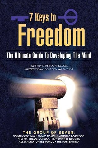 7 Keys to Freedom: The Ultimate Guide To Developing The Mind  by  Gwen Boudreau