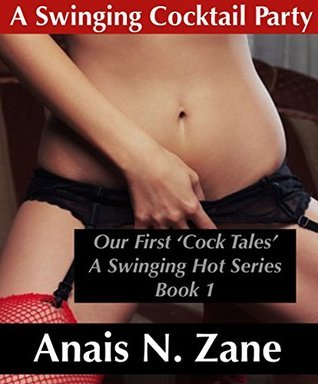 A Swinging Cocktail Party: Our First Cock Tales (A Swinging Hot Series Book 1)  by  Anais N. Zane
