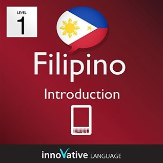 Learn Filipino - Level 1: Introduction: Volume 1 (Innovative Language Series - Learn Filipino from Absolute Beginner to Advanced) Innovative Language