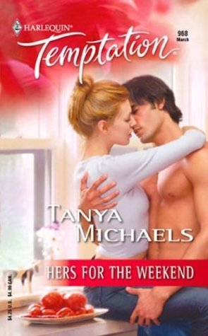 Hers for the Weekend (Harlequin Temptation #968)  by  Tanya Michaels