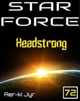 Star Force: Headstrong (SF72)  by  Aer-ki Jyr