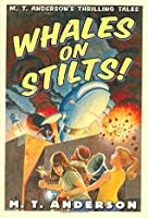 Whales on Stilts: M. T. Anderson's Thrilling Tales (Pals in Peril, #1)