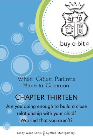 buy-a-bit Chapter 13: Toddlers to Age 5ish ~ Are you doing enough to build a close relationship with your child? Worried that you arent?  by  Cynthia Montgomery