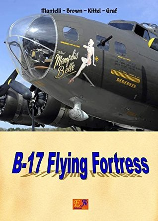 B-17 - The Flying Fortress  by  Mantelli - Brown - Kittel - Graf