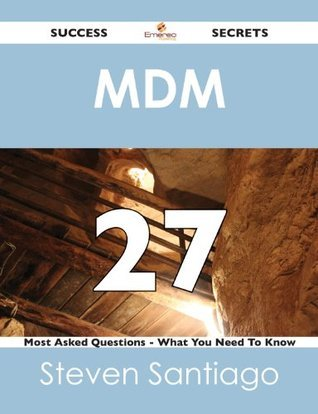 MDM 27 Success Secrets - 27 Most Asked Questions On MDM - What You Need To Know  by  Steven Santiago