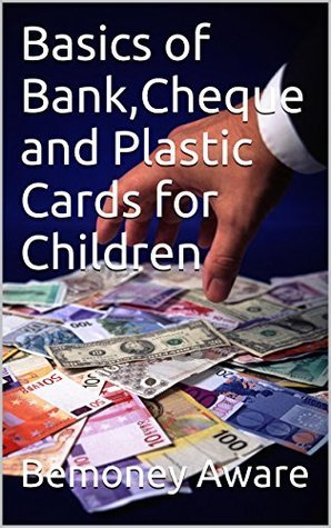 Basics of Bank,Cheque and Plastic Cards for Children  by  BemoneyAware