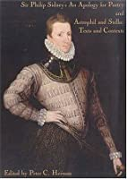 Sir Philip Sidney's an Apology for Poetry, and, Astrophil and Stella: Texts and Contexts