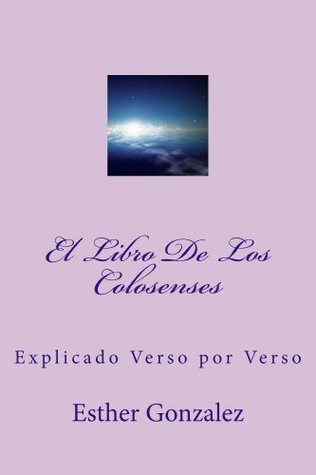El Libro De Los Colosenses  by  Esther Gonzalez
