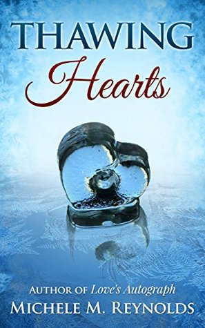 Thawing Hearts  by  Michele M. Reynolds