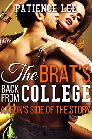 The Brats Back from College: Aarons Side of the Story Patience Lee