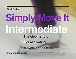 Simply Move It Intermediate: A Workbook for Figure Skating Moves in the Field, Made Simple Jennifer Lupia