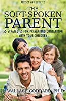 The Soft-Spoken Parent: 55 Strategies for Preventing Contention with Your Children