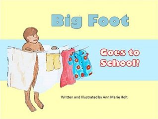Big Foot Goes to School! Ann Marie Holt