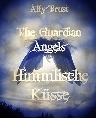 The Guardian Angels - Himmlische Küsse Band 2  by  Ally Trust