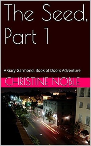 The Seed, Part 1: A Gary Garmond, Book of Doors Adventure Christine Noble
