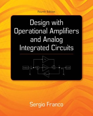 Design With Operational Amplifiers And Analog Integrated Circuits (McGraw-Hill Series in Electrical and Computer Engineering) Franco
