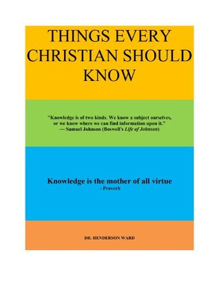 THINGS EVERY CHRISTIAN SHOULD KNOW - Volume 3  by  Henderson Ward