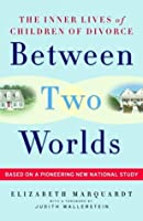 Between Two Worlds: The Inner Lives of Children of Divorce