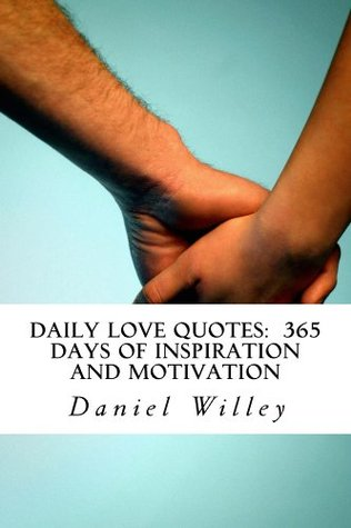 Daily Love Quotes: 365 Days of Inspiration and Motivation  by  Daniel Willey