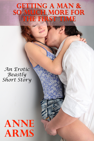 Getting A Man And So Much More For The First Time  by  Anne Arms