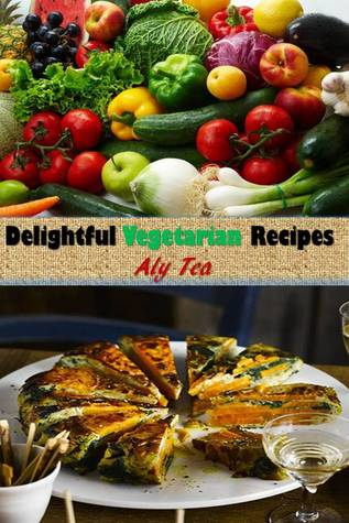Delightful Vegetarian Recipes  by  Aly Tea