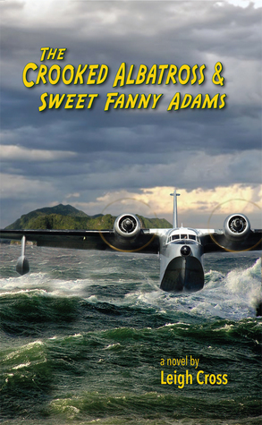 The Crooked Albatross and Sweet Fanny Adams  by  Leigh Cross