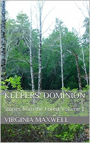 Keepers Dominion: Stories from the Forest Volume 1 Virginia Maxwell
