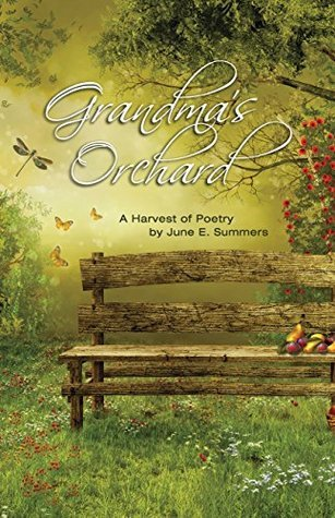 Grandmas Orchard: A Harvest of Poetry  by  June E. Summers