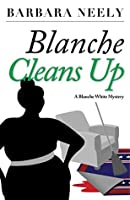 Blanche Cleans Up: A Blanche White Mystery (Blanche White Mystery Series Book 3)