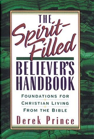 The Spirit Filled Believers Handbook: Foundations For Christian Living From The Bible  by  Derek Prince