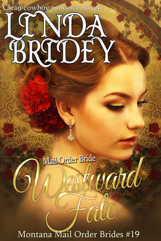 Westward Fate (Montana Mail Order Brides #19)  by  Linda Bridey