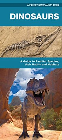 Dinosaurs: A Folding Pocket Guide to Familiar Species, Their Habits and Habitats (Pocket Tutor Series)  by  Raymond Leung James Kavanagh