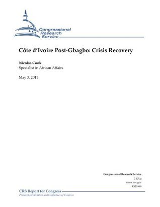 Côte dIvoire Post-Gbagbo: Crisis Recovery Nicolas Cook