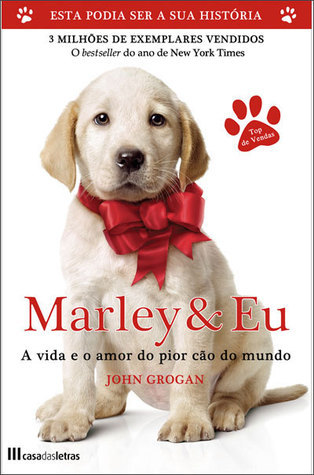 Marley e Eu: A vida e o amor do pior cão do mundo  by  John Grogan