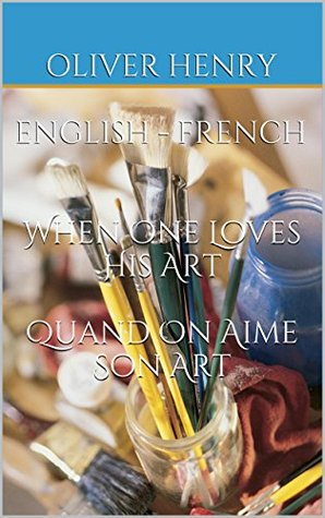 Bilingual English/French Parallel Texts: When One Loves His Art / Quand On Aime Son Art: Dual Language Anglais:Français  by  Oliver Henry (William Sydney Porter)