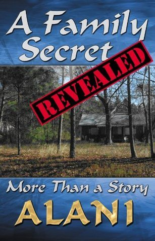 A Family Secret Revealed: More Than A Story  by  Alani