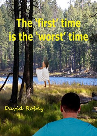 The First time, is the Worst time. David Robey