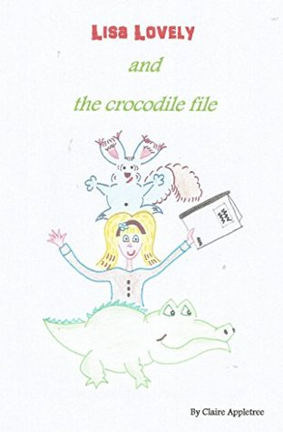 Lisa Lovely and the crocodile file  by  Claire Appletree
