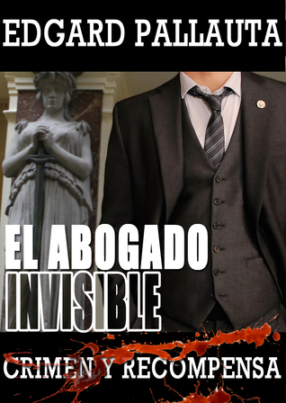 Crimen y Recompensa (El Abogado Invisible, #1) Edgard Pallauta