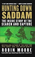 Hunting Down Saddam: The Inside Story of the Search and Capture