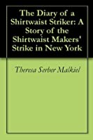 The Diary of a Shirtwaist Striker: A Story of the Shirtwaist Makers' Strike in New York