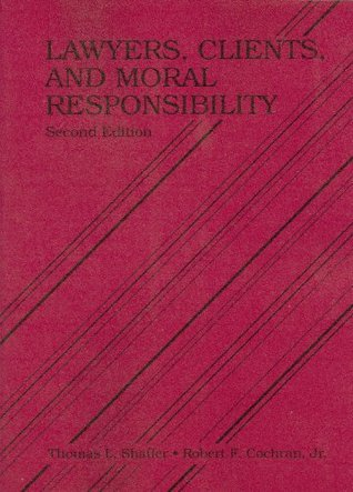 Lawyers, Clients and Moral Responsibility (American Casebooks) Thomas L. Shaffer