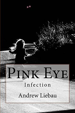 Pink Eye: Infection  by  Andrew Liebau