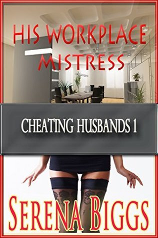 His Workplace Mistress (Cheating Husbands Book 1) Serena Biggs