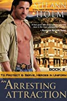 An Arresting Attraction (To Protect and Serve, Heroes in Uniform Series, Book 2)