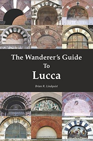 The Wanderers Guide To Lucca Brian Robert Lindquist
