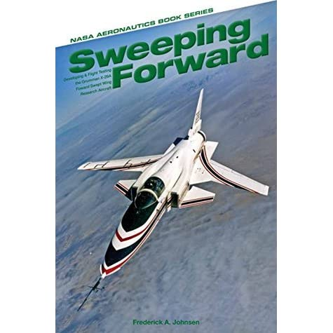 Sweeping Forward: Developing & Flight Testing the Grumman X-29A Forward Swept Wing Research Aircraft - NASA
