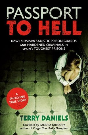 Passport to Hell: How I Survived Sadistic Prison Guards, Corrupt Officials, and Hardened Criminals in Some of Spains  by  Terry Daniels