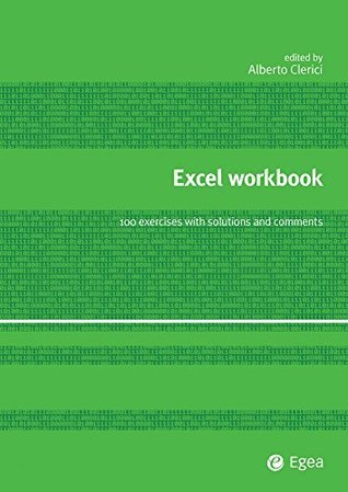 Excel Workbook: 100 exercises with solutions and comment  by  Alberto Clerici